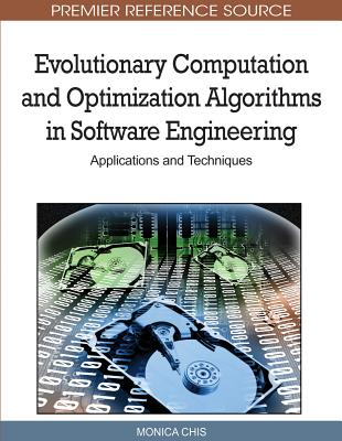 Evolutionary Computation and Optimization Algorithms in Software Engineering: Applications and Techniques - Chis, Monica