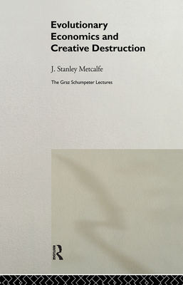 Evolutionary Economics and Creative Destruction - Metcalfe, J Stanley (Editor)