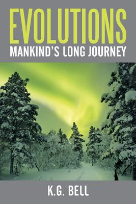 Evolutions: Mankind's Long Journey - Bell, K G