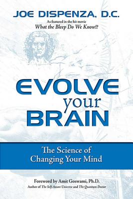 Evolve Your Brain: The Science of Changing Your Mind - Dispenza, Joe, Dr.