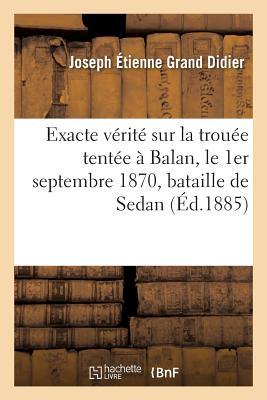 Exacte V?rit? Sur La Trou?e Tent?e ? Balan, Le 1er Septembre 1870 Bataille de Sedan - Grand Didier-J