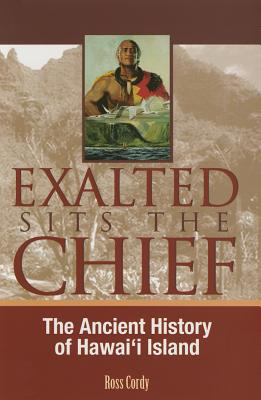Exalted Sits the Chief: The Ancient History of Hawai'i Island - Cordy, Ross H