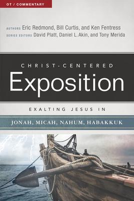 Exalting Jesus in Jonah, Micah, Nahum, Habakkuk - Redmond, Eric, Dr., and Curtis, William, Dr., and Fentress, Ken, Dr.