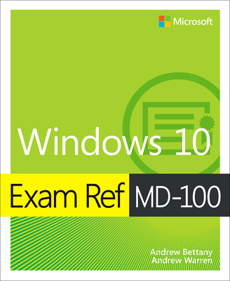 Exam Ref MD-100 Windows 10 - Bettany, Andrew, and Warren, Andrew