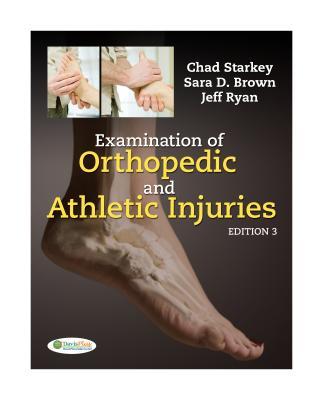 Examination of Orthopedic and Athletic Injuries - Starkey, Chad, PhD, and Brown, Sara D, MS, Atc, and Ryan, Jeff
