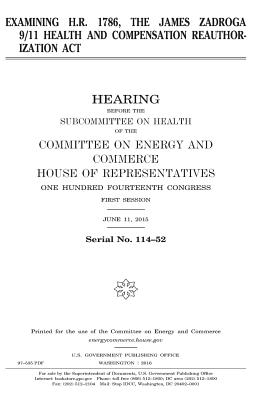 Examining H.R. 1786, the James Zadroga 9/11 Health and Compensation Reauthorization ACT - Congress, United States, Professor, and Representatives, United States House of, and Commerce, Committee on Energy and