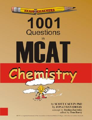 Examkrackers 1001 Questions in MCAT Chemistry - Calvin, Scott, and Orsay, Jonathan, and Zaretsky, Jordan