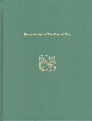 Excavations in the West Plaza of Tikal: Tikal Report 17 - Haviland, William a