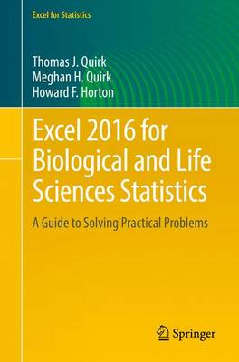 Excel 2016 for Biological and Life Sciences Statistics: A Guide to Solving Practical Problems - Quirk, Thomas J., and Quirk, Meghan H., and Horton, Howard F.