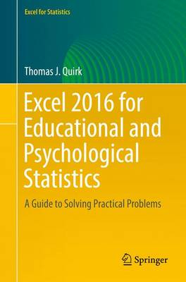 Excel 2016 for Educational and Psychological Statistics: A Guide to Solving Practical Problems - Quirk, Thomas J.