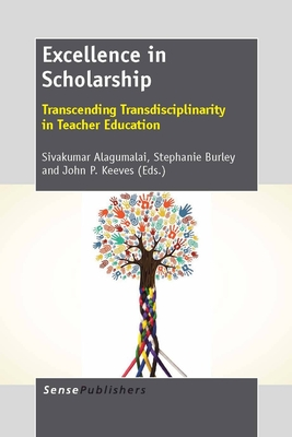 Excellence in Scholarship: Transcending Transdisciplinarity in Teacher Education - Alagumalai, Sivakumar (Editor)