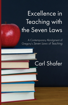 Excellence in Teaching with the Seven Laws - Shafer, Carl