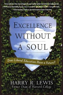 Excellence Without a Soul: Does Liberal Education Have a Future? - Lewis, Harry