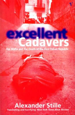 Excellent Cadavers: Mafia and the Death of the First Italian Republic - Stille, Alexander