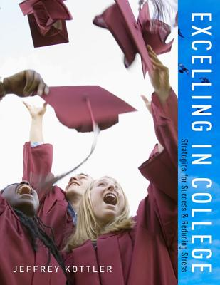 Excelling in College: Strategies for Success and Reducing Stress - Kottler, Jeffrey, Professor, PhD