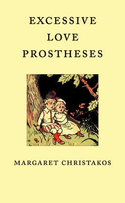 Excessive Love Prostheses - Christakos, Margaret