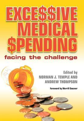 Excessive Medical Spending: Facing the Challenge - Temple, Norman J