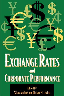 Exchange Rates and Corporate Performance Exchange Rates and Corporate Performance - Amihud, Yakov, and Levich, Richard M