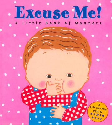 Excuse Me!: A Little Book of Manners - Katz, Karen