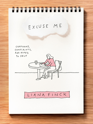 Excuse Me: Cartoons, Complaints, and Notes to Self - Finck, Liana