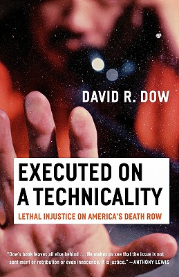 Executed on a Technicality: Lethal Injustice on America's Death Row - Dow, David R