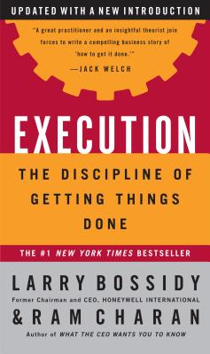 Execution: The Discipline of Getting Things Done - Bossidy, Larry
