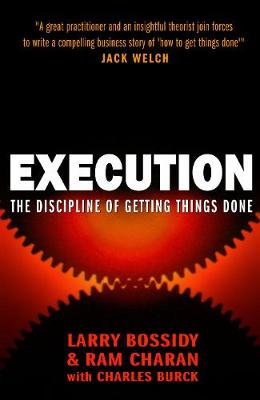 Execution: The Discipline of Getting Things Done - Bossidy, Larry, and Charan, Ram, and Burck, Charles