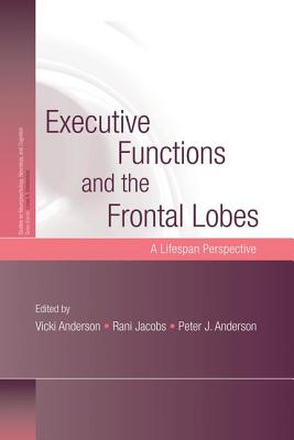 Executive Functions and the Frontal Lobes: A Lifespan Perspective - Anderson, Vicki (Editor), and Jacobs, Rani (Editor), and Anderson, Peter J. (Editor)
