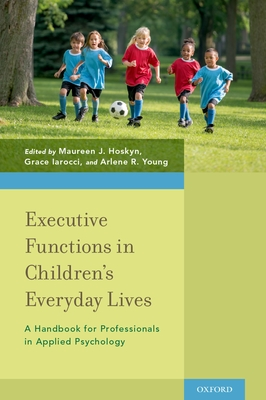 Executive Functions in Children's Everyday Lives: A Handbook for Professionals in Applied Psychology - Hoskyn, Maureen J (Editor)