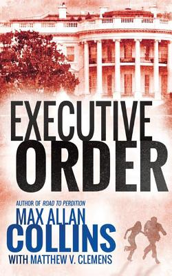 Executive Order - Collins, Max Allan, and Clemens, Matthew V