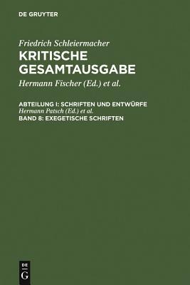 Exegetische Schriften - Schleiermacher, Friedrich, and Patsch, Hermann (Editor), and Schmid, Dirk (Editor)