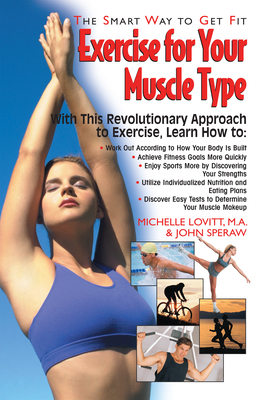Exercise for Your Muscle Type: The Smart Way to Get Fit - Lovitt, Michelle, and Speraw, John