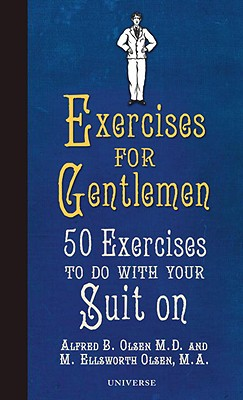 Exercises for Gentlemen: 50 Exercises to Do with Your Suit on - Olsen, Alfred B, and Olsen, M Ellsworth