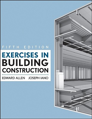 Exercises in Building Construction - Allen, Edward, Aia, and Iano, Joseph
