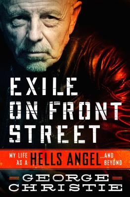Exile on Front Street: My Life as a Hells Angel . . . and Beyond - Christie, George
