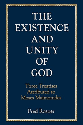 Existence and Unity of God: Three Treatises Attributed to Moses Maimonides - Rosner, Fred, MD, Macp