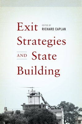 Exit Strategies and State Building - Caplan, Richard (Editor)