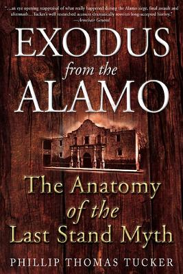 Exodus from the Alamo: The Anatomy of the Last Stand Myth - Tucker, Philip Thomas