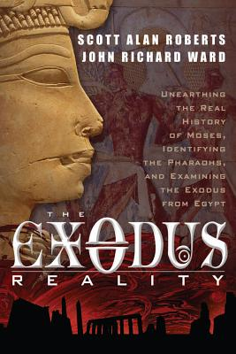 Exodus Reality: Unearthing the Real History of Moses, Identifying the Pharaohs, and Examining the Exodus from Egypt - Roberts, Scott Alan, and Ward, John