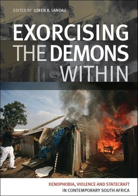 Exorcising the Demon Within: Xenophobia, Violence and Statecraft in Contemporary South Aftica - Landau, Loren B (Editor)