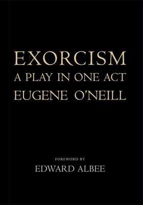 Exorcism: A Play in One Act - O'Neill, Eugene, and Albee, Edward (Foreword by), and Bernard, Louise (Introduction by)