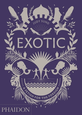 Exotic: A Fetish for the Foreign - Sund, Judy