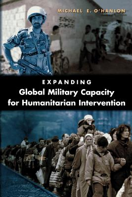 Expanding Global Military Capacity for Humanitarian Intervention - O'Hanlon, Michael E