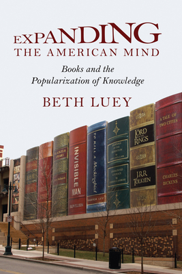 Expanding the American Mind: Books and the Popularization of Knowledge - Luey, Beth