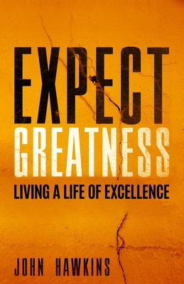 Expect Greatness: Living a Life of Excellence - Hawkins, John, Sir
