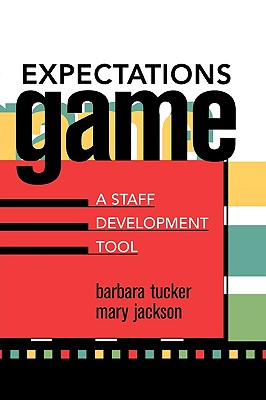 Expectations Game: A Staff Development Tool - Tucker, Barbara, and Jackson, Mary