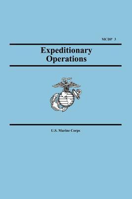 Expeditionary Operations (Marine Corps Doctrinal Publication 3) - U S Marine Corps