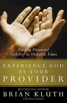 Experience God as Your Provider: Finding Financial Stability in Unstable Times - Kluth, Brian, and Guthrie, Stan (Contributions by)