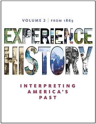 Experience History: Interpreting America's Past, Volume 2: Since 1865 - Davidson, James West, and Delay, Brian, and Heyrman, Christine Leigh