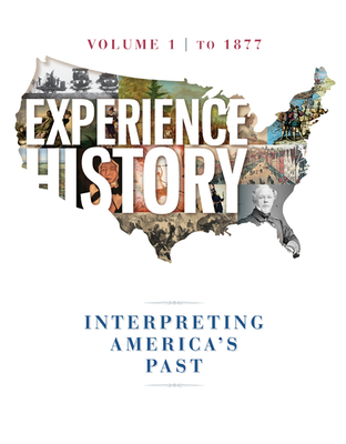Experience History Vol 1: To 1877 - Davidson, James West, and Delay, Brian, Professor, and Heyrman, Christine Leigh